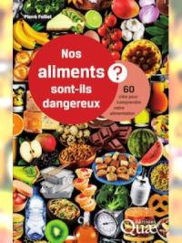 Nos aliments sont-ils dangereux ? - 60 clés pour comprendre notre alimentation