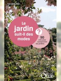 Le jardin suit-il des modes ? - 90 clés pour comprendre les jardins