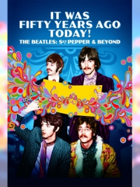 It Was Fifty Years Ago Today ! The Beatles: Sgt. Pepper & Beyond